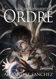 Alexandre Sanchez - Imaginary rebirth  : Imaginary Rebirth - Tome 1 - Ordre.