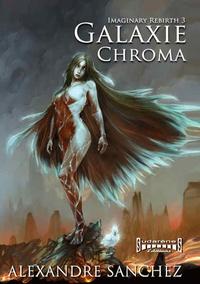 Alexandre Sanchez - Imaginary rebirth Tome 3 : Galaxy Chroma.