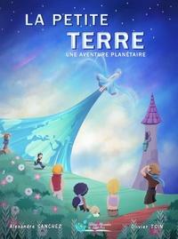 Alexandre Sanchez et Olivier Tsin - La petite Terre - Une aventure planétaire.
