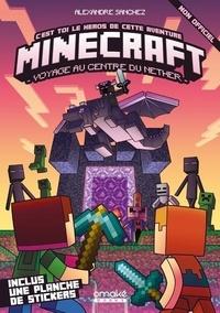 Alexandre Sanchez - Minecraft - Voyage au centre du Nether ! - Avec une planche de stickers.