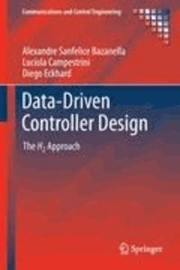 Alexandre Sanfelice Bazanella et Lucíola Campestrini - Data-driven Controller Design - The H2 Approach.