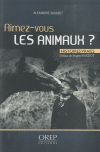 Alexandre Sausset - Aimez-vous les animaux ? - Histoires vraies.