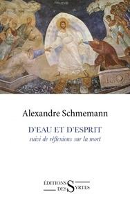Alexandre Schmemann - D'eau et d'Esprit - Suivi de Réflexions sur la mort.