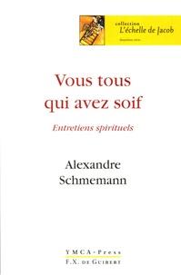 """Alexandre Schmemann - """"Vous tous qui avez soif..."""" - Entretiens spirituels."""