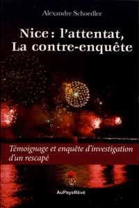 Alexandre Schoedler - Nice : l'attentat, la contre-enquête - Témoignage et enquête d'investigation d'un rescapé.