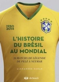 Alexandre Seban - L'histoire du Brésil au mondial - 20 matchs de légende, de Pelé à Neymar.