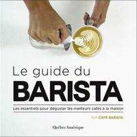 Alexandre Sereno et Camille Laventure - Le guide du barista - Les essentiels pour déguster les meilleurs cafés à la maison.