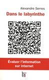 Alexandre Serres - Dans le labyrinthe - Evaluer l'information sur internet.