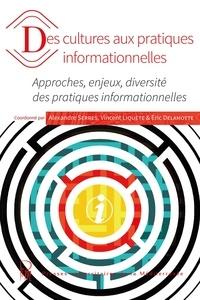 Alexandre Serres et Vincent Liquète - Des cultures aux pratiques informationnelles - Approches, enjeux, diversité des pratiques informationnelles.