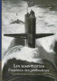 Alexandre Sheldon-Duplaix et David Camus - Les sous-marins - Fantômes des profonfeurs.