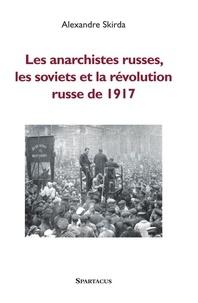 Alexandre Skirda - Les anarchistes russes, les soviets et la révolution de 1917.