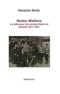 Alexandre Skirda - Nestor Makhno - La lutte pour les soviets libres en Ukraine 1917-1921.