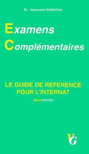 Alexandre Sobotka - EXAMENS COMPLEMENTAIRES. - Le guide de référence pour l'internat, 2ème édition.
