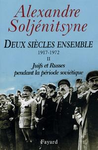 Alexandre Soljenitsyne - Deux siècles ensemble (1917-1972) - Tome 2, Juifs et Russes pendant la période soviétique.