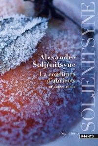 """Alexandre Soljenitsyne - La confiture d'abricots et autres """"récits en deux parties""""."""