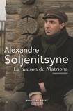 Alexandre Soljénitsyne - La maison de Matriona suivie de L'inconnu de Krétchétovka et Pour le bien de la cause.