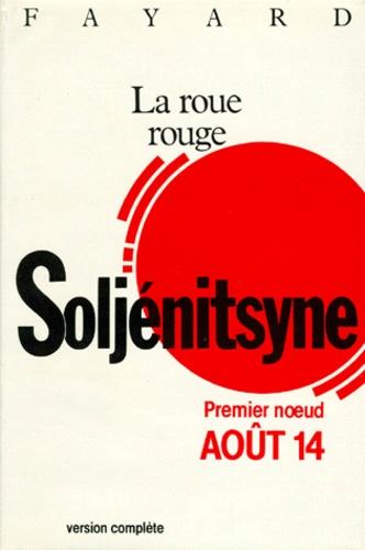 Alexandre Soljenitsyne - La Roue rouge Tome 1 : Août quatorze.