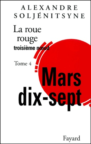 Alexandre Soljénitsyne - La Roue rouge Tome 4 : Mars dix-sept.