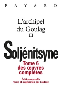Alexandre Soljenitsyne - Oeuvres complètes tome 6 - L'Archipel du Goulag tome 3.