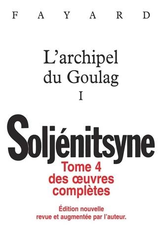 Oeuvres complètes. Tome 4, L'archipel du Goulag I (1918-1956) Essai d'investigation littéraire