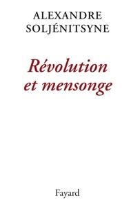 Alexandre Soljenitsyne - Révolution et mensonge.