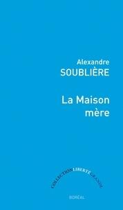 Alexandre Soublière - La Maison mère.