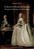 Alexandre Stroev - La Russie et la France des Lumières - Monarques et philosophes, écrivains et espions.