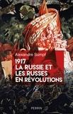 Alexandre Sumpf - 1917, la Russie et les russes en révolutions.