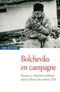 Alexandre Sumpf - Bolcheviks en campagne - Paysans et éducation politique dans la Russie des années 1920.