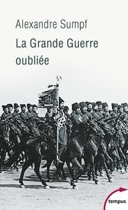 Alexandre Sumpf - La grande guerre oubliée - Russie, 1914-1918.