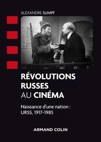 Alexandre Sumpf - Révolutions russes au cinéma - Naissance d'une nation : URSS, 1917-1985.