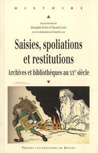 Alexandre Sumpf et Vincent Laniol - Saisies, spoliations et restitutions - Archives et bibliothèques au XXe siècle.