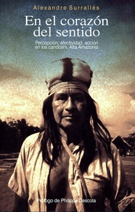 Alexandre Surrallés - En el corazón del sentido - Percepción, afectividad, acción en los candoshi, Alta Amazonia.