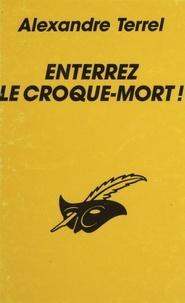 Alexandre Terrel - Enterrez le croque-mort !.