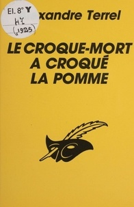 Alexandre Terrel - Le Croque-mort a croqué la pomme.