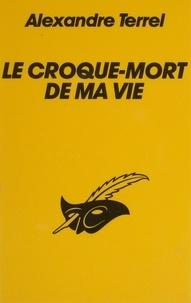 Alexandre Terrel - Le Croque-mort de ma vie.