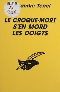 Alexandre Terrel - Le Croque-mort s'en mord les doigts.