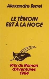 Alexandre Terrel - Le Témoin est à la noce.