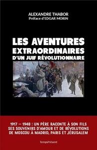 Alexandre Thabor - Les aventures extraordinaires d'un Juif révolutionnaire.