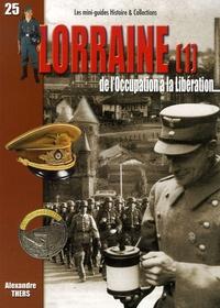Alexandre Thers - La Lorraine de l'Occupation à la Libération 1939-1945 - Tome 1, La campagne de 1940, la Moselle.
