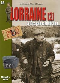 Alexandre Thers - La Lorraine de l'Occupation à la Libération 1940-1945 - Tome 2, La Moselle, la Meurthe-et-Moselle, la Meuse, les Vosges.