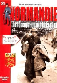 Alexandre Thers - La Normandie - De l'Occupation à la Libération.