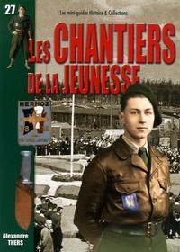 Alexandre Thers - Les Chantiers de la Jeunesse - 500 000 jeunes au service de la France, 31 juillet 1940-10 juin 1944.