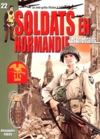 Alexandre Thers - Soldats en Normandie : Les Américains - Juin - août 1944.