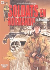 Alexandre Thers - Soldats en Normandie : Les Britanniques - Juin-août 1944.