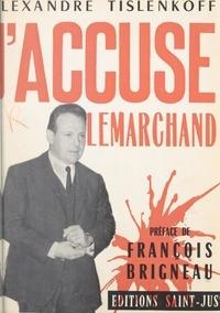 Alexandre Tislenkoff et François Brigneau - J'accuse Lemarchand.