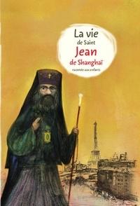 Alexandre Tkatchenko - La vie de saint Jean de Shanghaï racontée aux enfants.