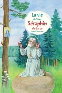 Alexandre Tkatchenko - La vie de saint Séraphin de Sarov racontée aux enfants.