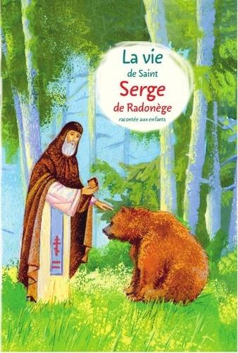 Alexandre Tkatchenko - La vie de saint Serge de Radonège racontée aux enfants.