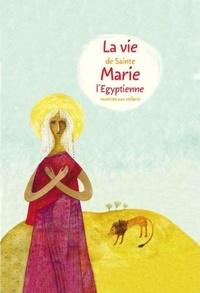 Alexandre Tkatchenko - La vie de sainte Marie l'Egyptienne racontée aux enfants.